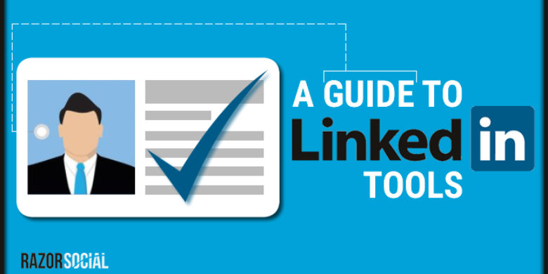 4 LinkedIn Tools that Will Change the Way You Think About LinkedIn