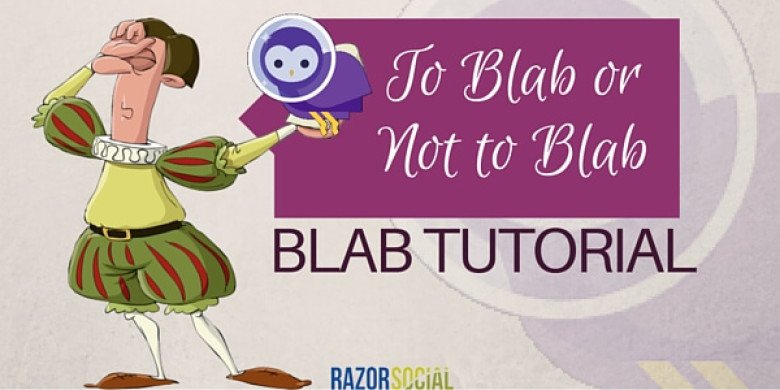 Blab Tutorial: To Blab or Not To Blab, That is the Question