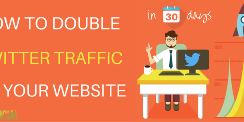 How to Double Twitter Traffic to Your Website in 30 days