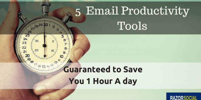 5 Email Productivity Tools Guaranteed to Save You 1 Hour A day