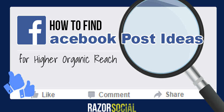 How to Find Facebook Post Ideas for Higher Organic Reach