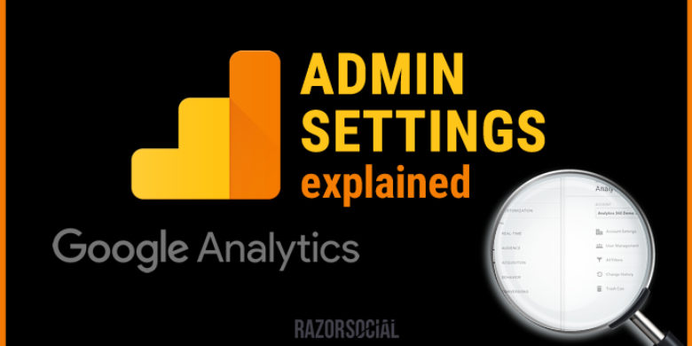 25 Google Analytics Admin Settings Explained