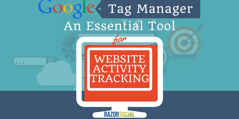 Google Tag Manager: An Essential Tool for Website Activity Tracking