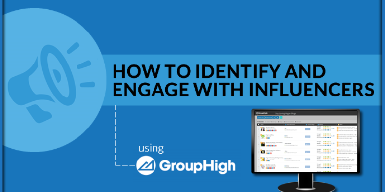 How to Identify and Engage with Influencers Using GroupHigh