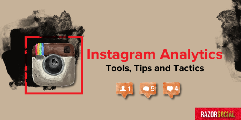 Instagram Analytics: Tools, Tips and Tactics