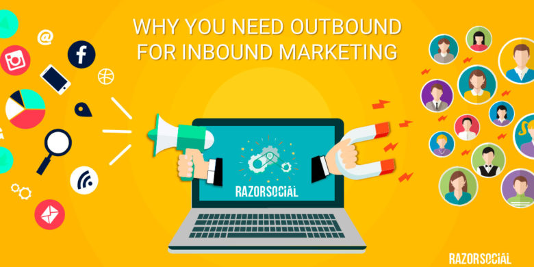 Why you need Outbound for Inbound Marketing!