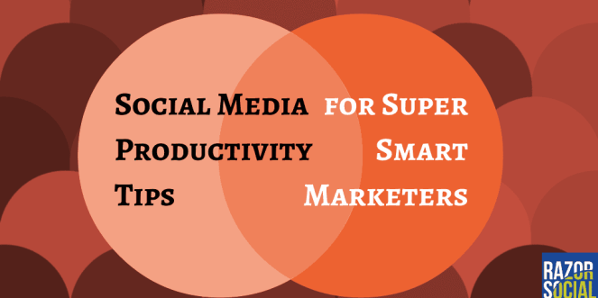9 Essential Social Media Productivity Tips for Super Smart Marketers
