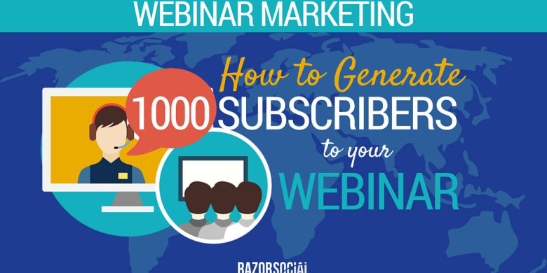 Webinar Marketing – How to Generate 1,000 Subscribers to your Webinar