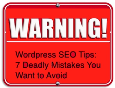 Wordpress SEO Tips: 7 Deadly Mistakes You Want to Avoid