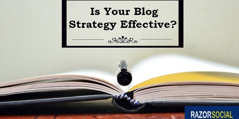 Is Your Blog Strategy Effective?