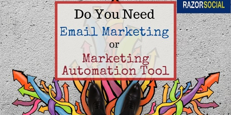 Do You Need An Email Marketing or a Marketing Automation Tool?