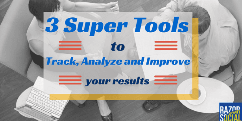 3 Super Tools To Track, Analyze and Improve Your Results Online