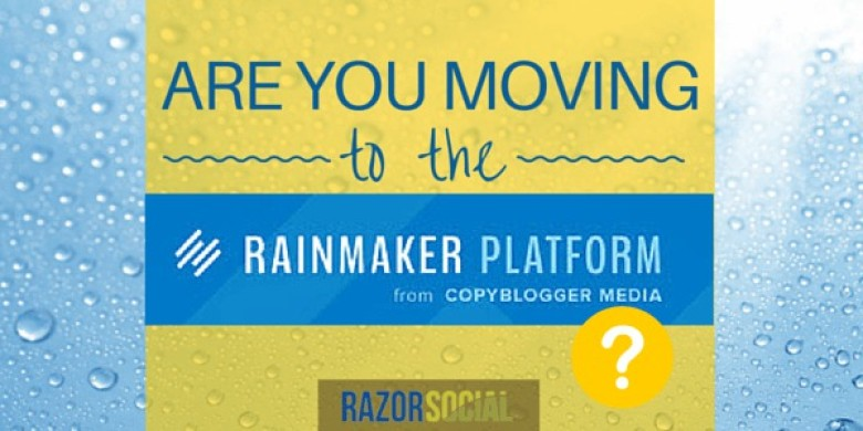 Are you Moving Your Blog to the Rainmaker Platform?