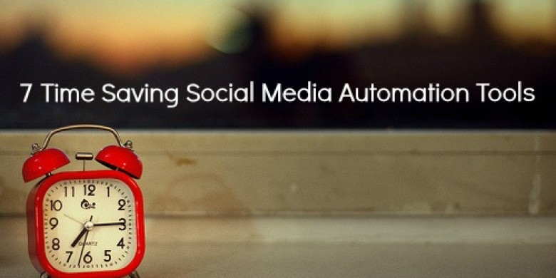7 Terrific Time Saving Social Media Automation Tools that you have to use!