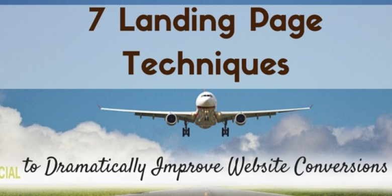 7 Landing Page Techniques to Dramatically Improve Website Conversions