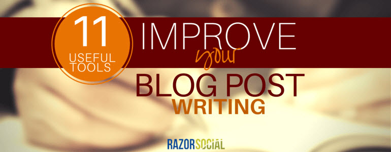 Blog Writing: 11 Useful Tools to Improve Your Blog Post Writing