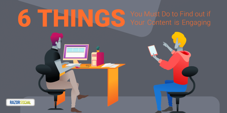 6 Things You Must Do to Find out if Your Content is Engaging