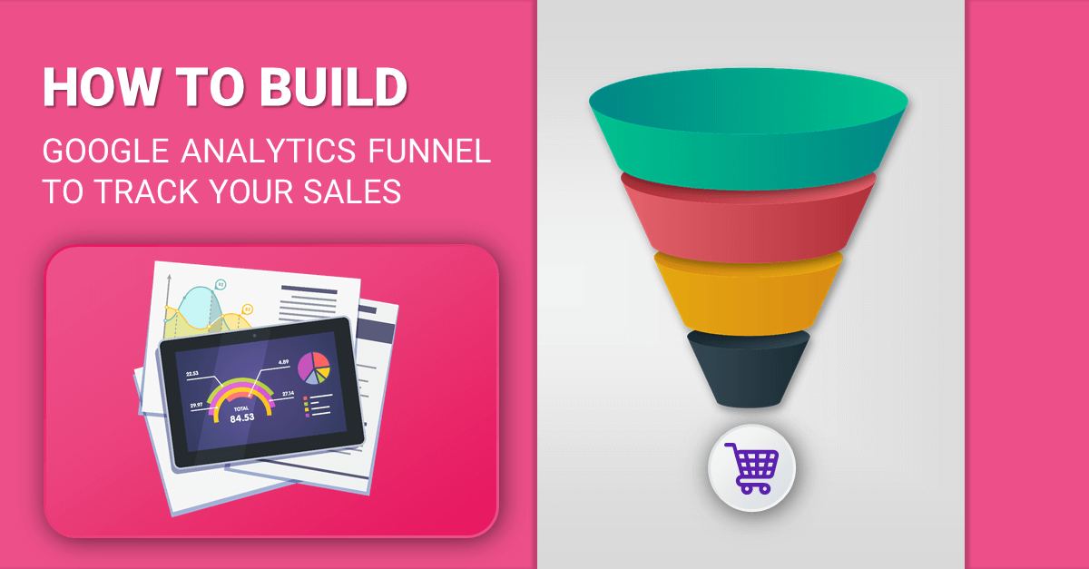 How to Build a Google Analytics Funnel to Track your Sales