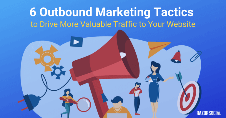 6 Outbound Marketing Tactics to Drive More Valuable Traffic to Your Website