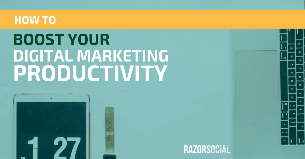 How to Boost Your Digital Marketing Productivity