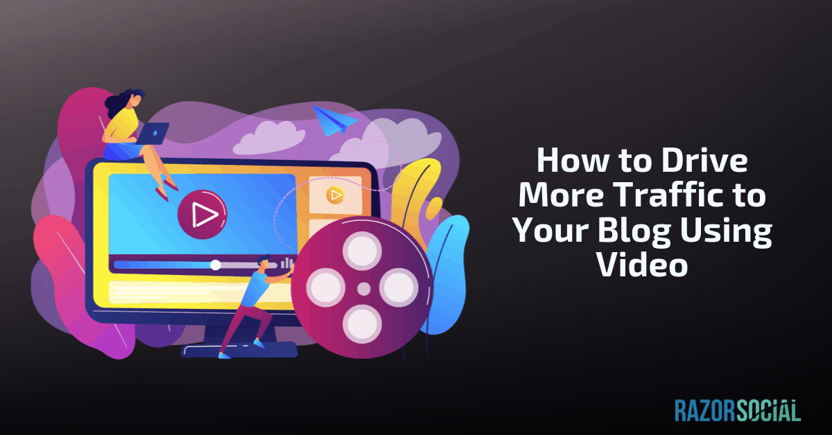 drive more traffic to your blog posts using video