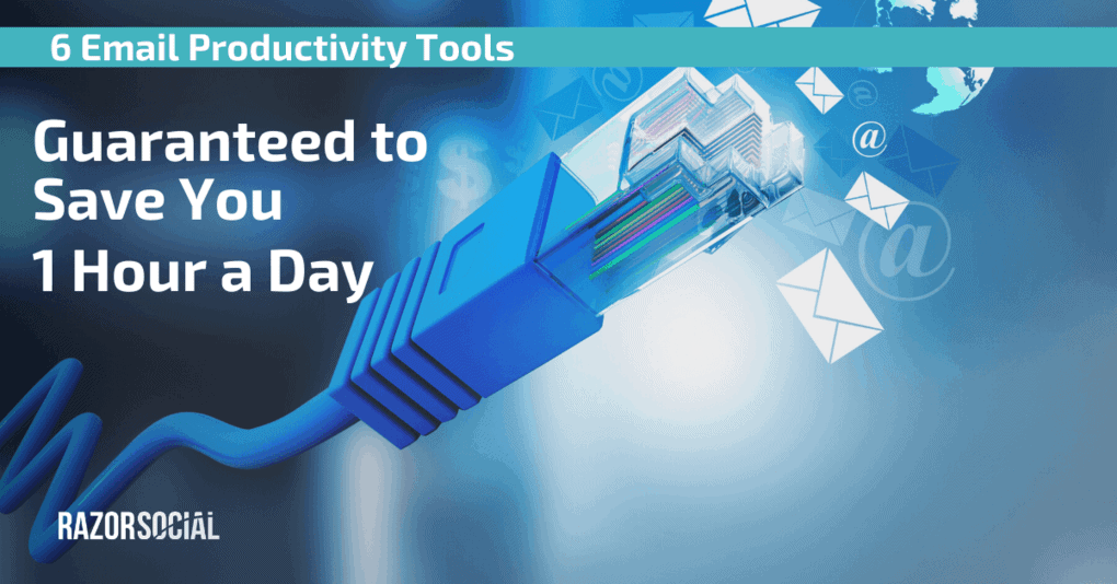 6 Email Productivity Tools Guaranteed to Save You 1 Hour A day