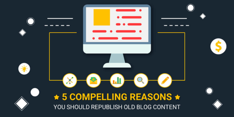 5 Compelling Reasons You Should Republish Old Blog Content