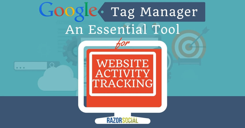 Google Tag Manager- An Essential Tool for Website Activity Tracking