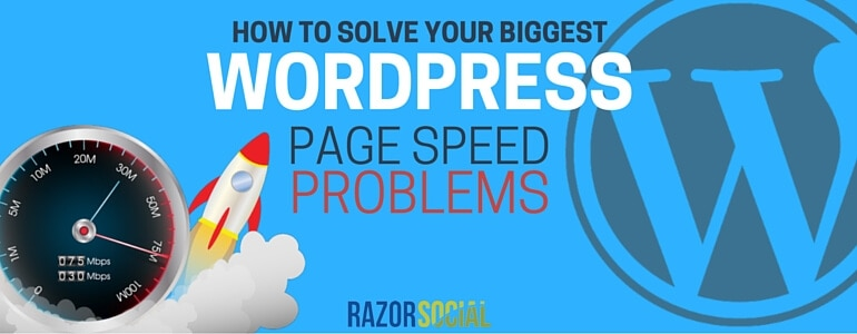 How to Solve Your Biggest WordPress Page Speed Problems