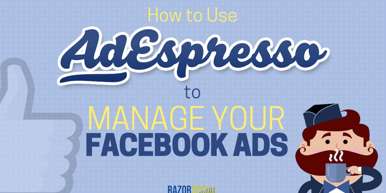 How to use AdEspresso to Manage Your Facebook Ads