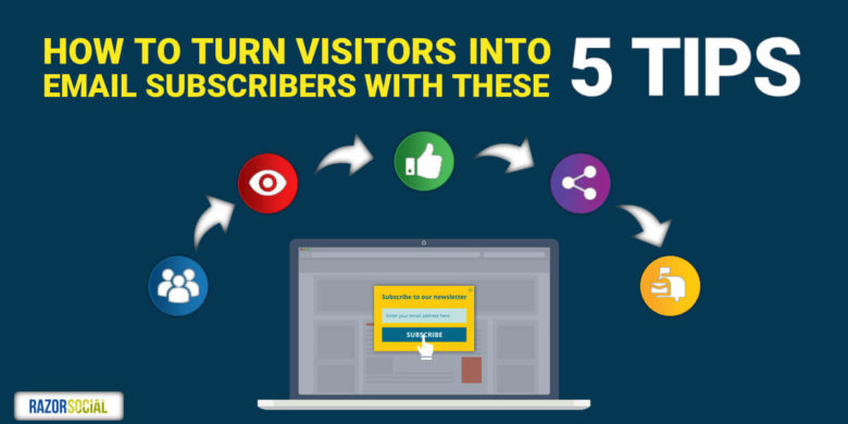 How to Turn Visitors into Email Subscribers with These 5 Tips
