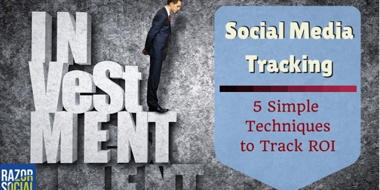 Social Media Tracking: 5 Simple Techniques to track ROI