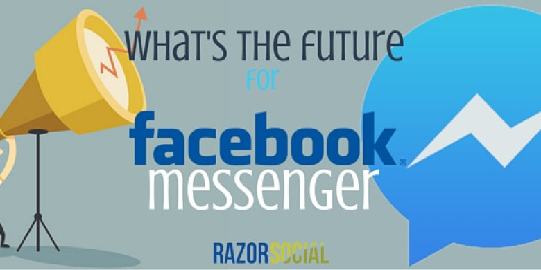 What's the Future for Facebook Messenger?