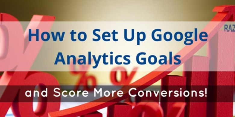 How to Set Up Google Analytics Goals and Score More Conversions!