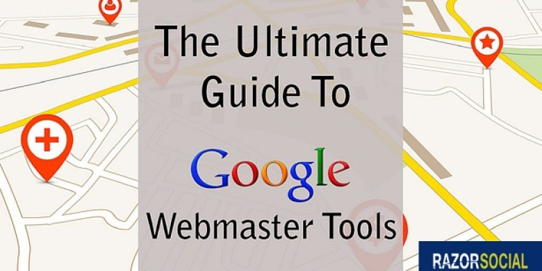 The Ultimate Guide To Google Webmaster Tools